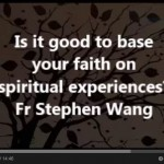 Is it good to base your faith on spiritual experiences?