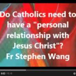 "Do Catholics need to have a ""personal relationship with Jesus Christ""?"