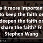 Is it more important to keep the faith or deepen the faith or share the faith?