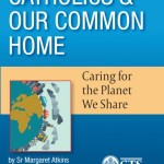 Catholics and Our Common Home: Caring for the Planet We Share