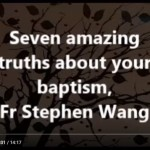 Seven amazing truths about your baptism