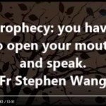 Prophecy: you have to open your mouth and speak