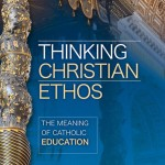 Thinking Christian Ethos: The meaning of Catholic education by David Albert Jones and Stephen Barrie