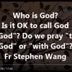 "Who is God?  Is it OK to call God  ""God""? Do we pray ""to  God"" or ""with God""?"